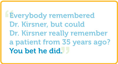 """Everybody remembered Dr. Kirsner, but could Dr. Kirsner really remember a patient from 25 years ago?  You bet he did."""